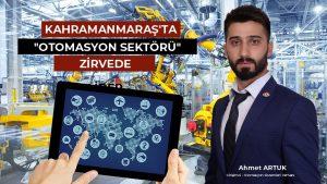 "KAHRAMANMARAŞ'TA ""OTOMASYON SEKTÖRÜ"" ZİRVEDE"
