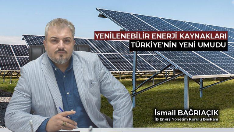 Yenilenebilir Enerji Kaynakları Türkiye'nin Yeni Umudu