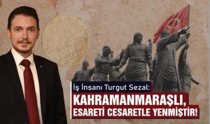 Sezal: Kahramanmaraşlı Esareti Cesaretle Yenmiştir!