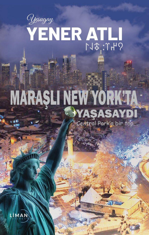 """YENER ATLI'NIN """"MARAŞLI NEW YORK'TA YAŞASAYDI"""" ADLI KİTABI BASKIYA GİRDİ"""